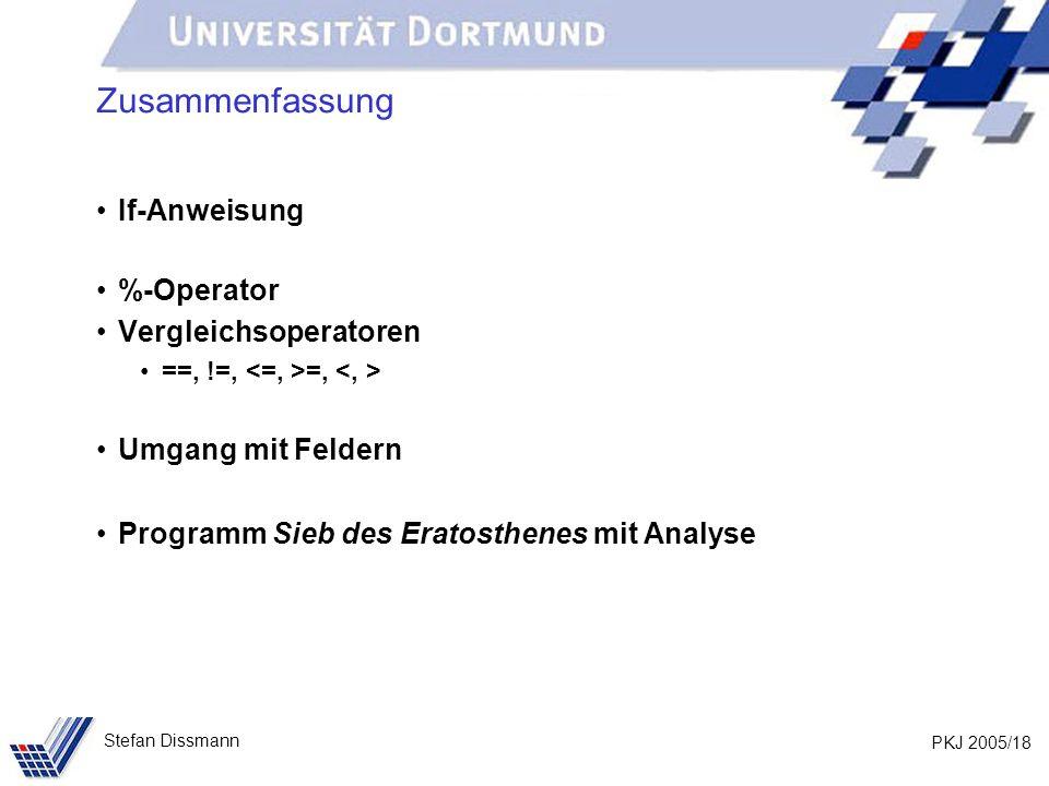 PKJ 2005/18 Stefan Dissmann Zusammenfassung If-Anweisung %-Operator Vergleichsoperatoren ==, !=, =, Umgang mit Feldern Programm Sieb des Eratosthenes