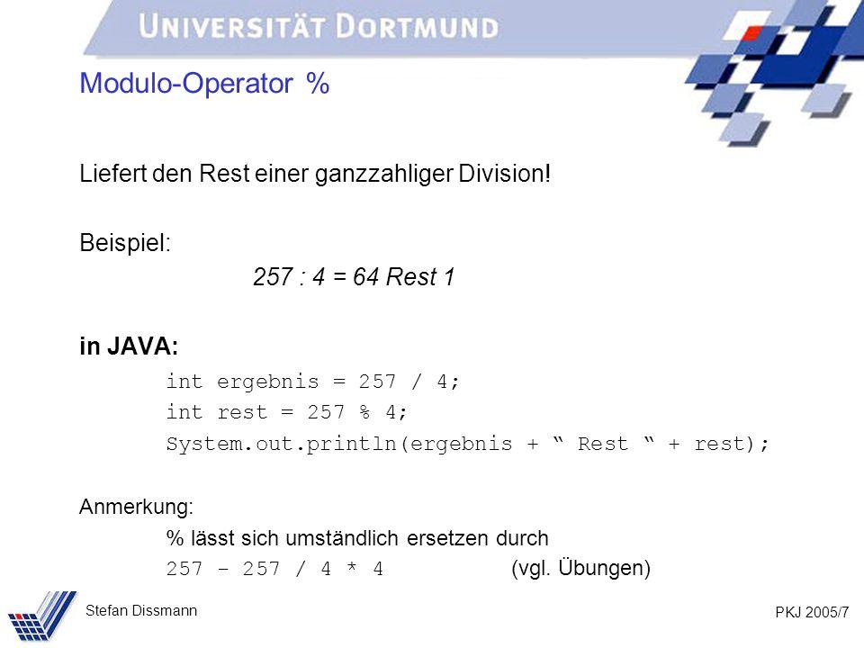 PKJ 2005/7 Stefan Dissmann Modulo-Operator % Liefert den Rest einer ganzzahliger Division! Beispiel: 257 : 4 = 64 Rest 1 in JAVA: int ergebnis = 257 /