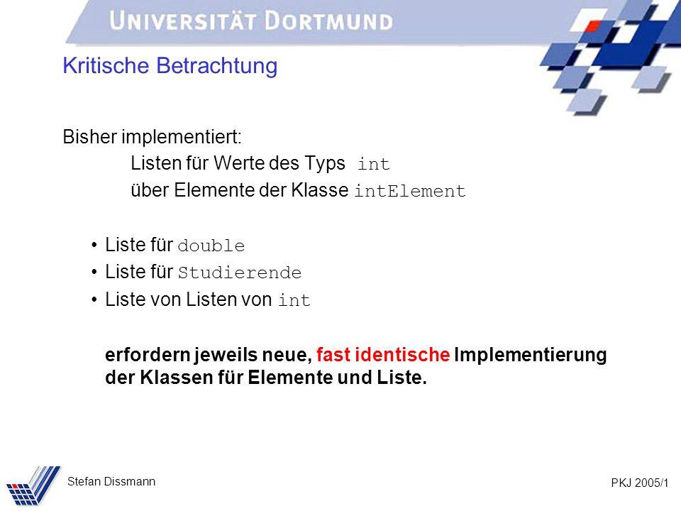 PKJ 2005/32 Stefan Dissmann Referenzen auf Ober- und Unterklassen Beispiel: Person p = new Person (Meier, Jana, Dortmund); Kunde k = new Kunde (Schmidt, Axel, Bochum, 103); // Methoden in beiden Klassen vereinbart System.out.println(p.toString()); System.out.println(k.toString()); // Methode aus Person vererbt System.out.println(p.gibOrt()); System.out.println(k.gibOrt()); // Methode nur in Kunde k.aendereOrt(103, Unna);