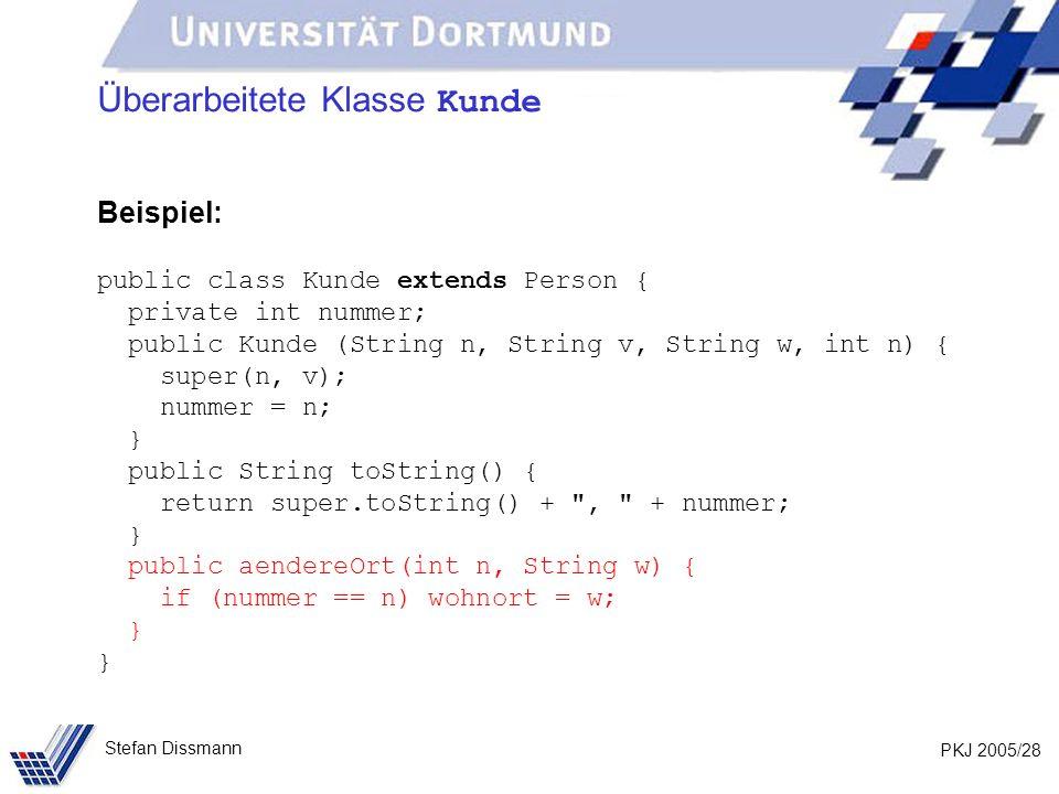 PKJ 2005/28 Stefan Dissmann Überarbeitete Klasse Kunde Beispiel: public class Kunde extends Person { private int nummer; public Kunde (String n, Strin