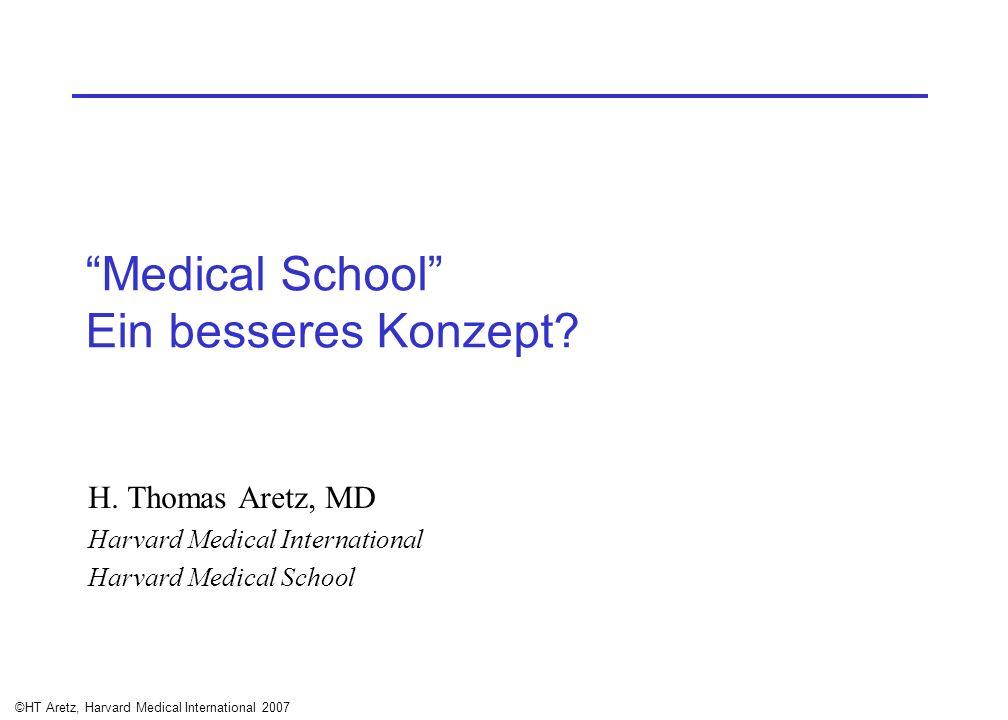 ©HT Aretz, Harvard Medical International 2007 Medical School Ein besseres Konzept? H. Thomas Aretz, MD Harvard Medical International Harvard Medical S
