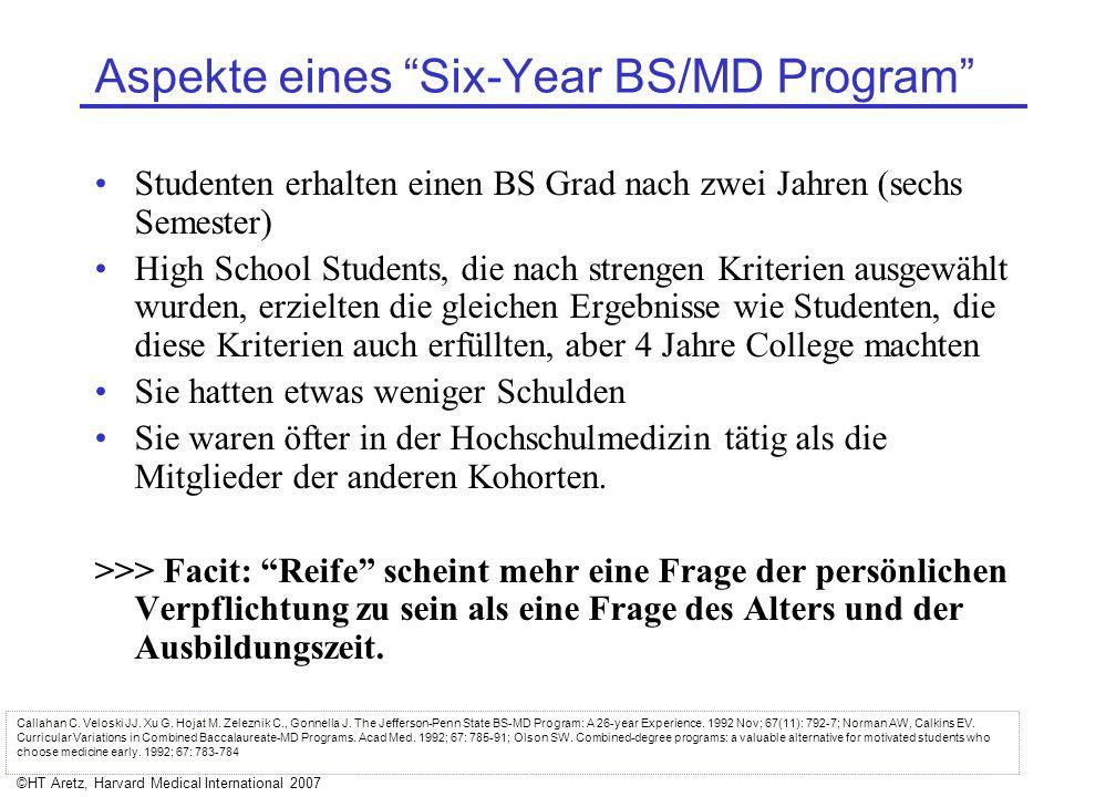 ©HT Aretz, Harvard Medical International 2007 Aspekte eines Six-Year BS/MD Program Studenten erhalten einen BS Grad nach zwei Jahren (sechs Semester)