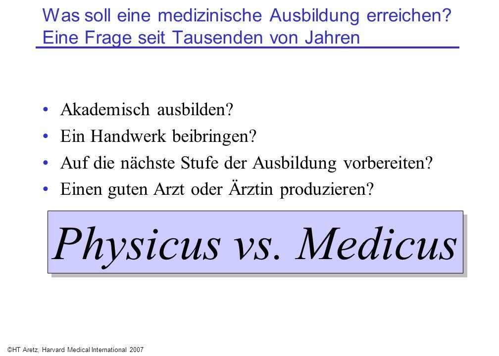 ©HT Aretz, Harvard Medical International 2007 Was soll eine medizinische Ausbildung erreichen? Eine Frage seit Tausenden von Jahren Akademisch ausbild