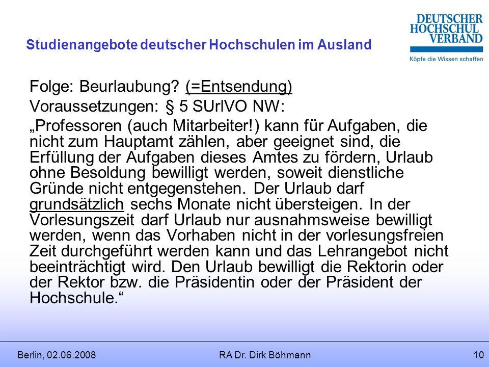 Berlin, 02.06.2008RA Dr. Dirk Böhmann9 Studienangebote deutscher Hochschulen im Ausland Abordnung: Vorübergehende Zuweisung einer Tätigkeit bei einer