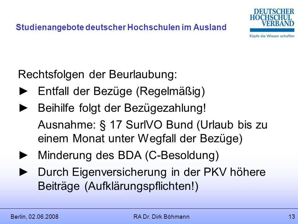 Berlin, 02.06.2008RA Dr. Dirk Böhmann12 Studienangebote deutscher Hochschulen im Ausland Was sind dienstliche Belange i.S.d Norm? Abstrakt schwer vors