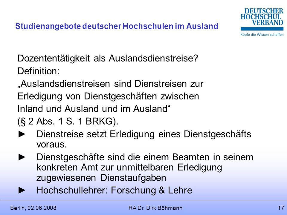 Berlin, 02.06.2008RA Dr. Dirk Böhmann16 Studienangebote deutscher Hochschulen im Ausland Folge: Forschungssemester passt nicht für Aufgabenwahrnehmung