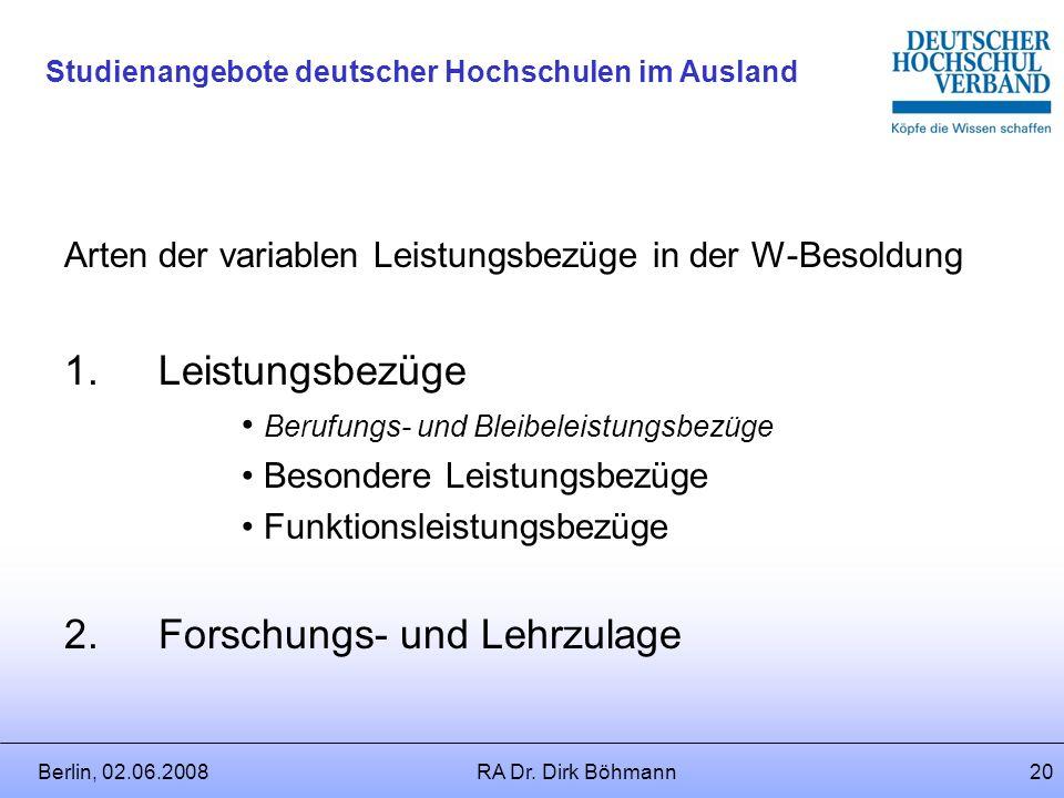 Berlin, 02.06.2008RA Dr. Dirk Böhmann19 Studienangebote deutscher Hochschulen im Ausland Dienstaltersstufen:C + W – Ruhegehaltfähigkeit: Grundgehälter