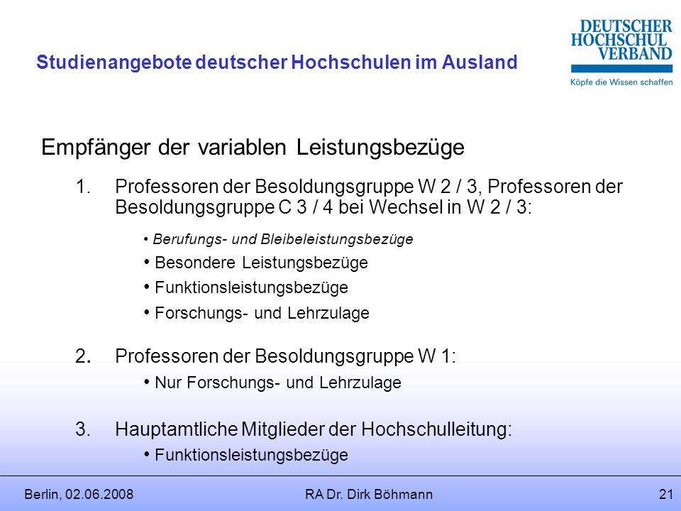 Berlin, 02.06.2008RA Dr. Dirk Böhmann20 Studienangebote deutscher Hochschulen im Ausland Arten der variablen Leistungsbezüge in der W-Besoldung 1.Leis