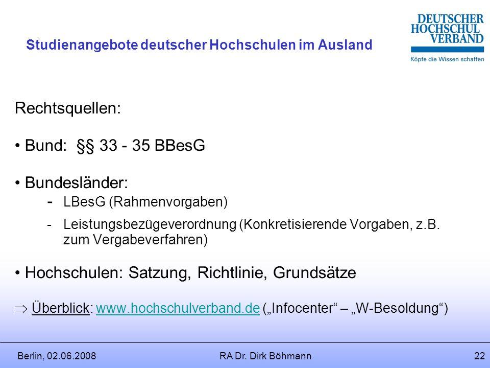 Berlin, 02.06.2008RA Dr. Dirk Böhmann21 Studienangebote deutscher Hochschulen im Ausland Empfänger der variablen Leistungsbezüge 1.Professoren der Bes