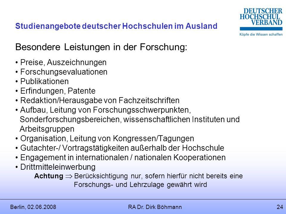 Berlin, 02.06.2008RA Dr. Dirk Böhmann23 Studienangebote deutscher Hochschulen im Ausland Besondere Leistungsbezüge für: Überblick Forschung Lehre Kuns