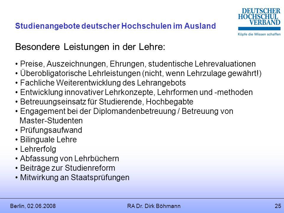 Berlin, 02.06.2008RA Dr. Dirk Böhmann24 Studienangebote deutscher Hochschulen im Ausland Besondere Leistungen in der Forschung: Preise, Auszeichnungen
