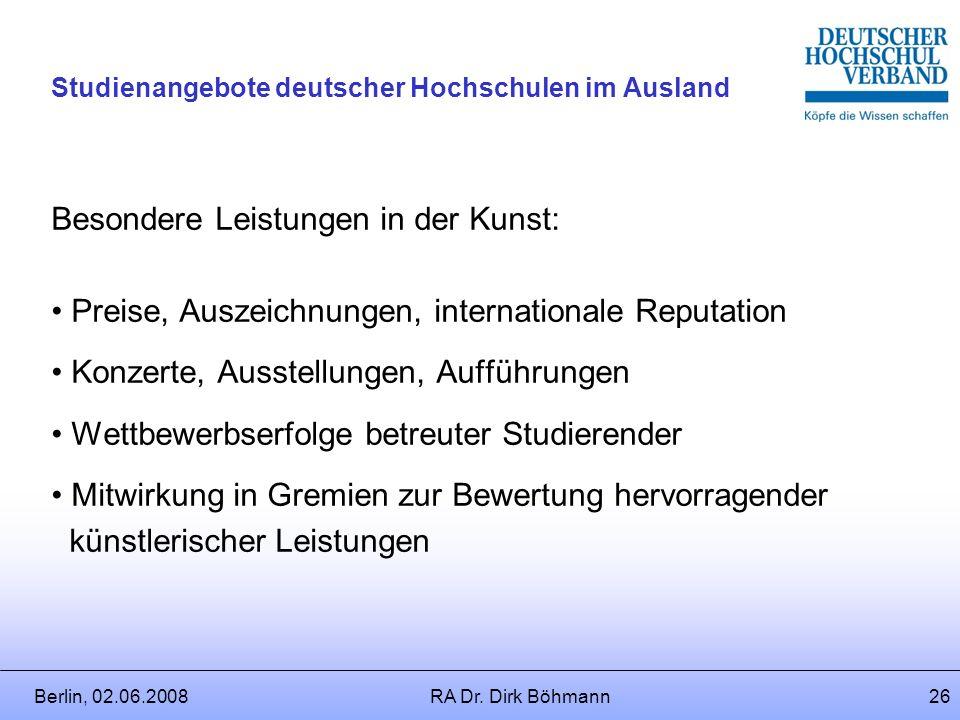 Berlin, 02.06.2008RA Dr. Dirk Böhmann25 Studienangebote deutscher Hochschulen im Ausland Besondere Leistungen in der Lehre: Preise, Auszeichnungen, Eh