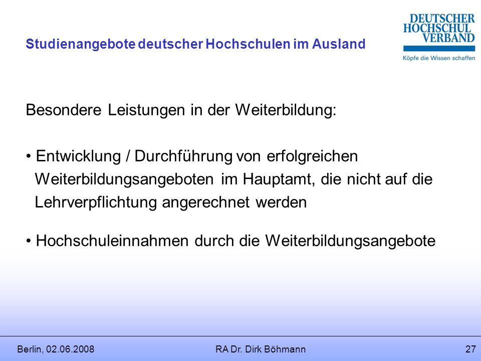 Berlin, 02.06.2008RA Dr. Dirk Böhmann26 Studienangebote deutscher Hochschulen im Ausland Besondere Leistungen in der Kunst: Preise, Auszeichnungen, in