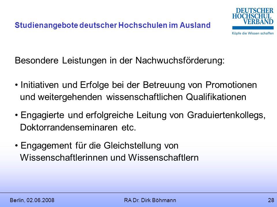 Berlin, 02.06.2008RA Dr. Dirk Böhmann27 Studienangebote deutscher Hochschulen im Ausland Besondere Leistungen in der Weiterbildung: Entwicklung / Durc