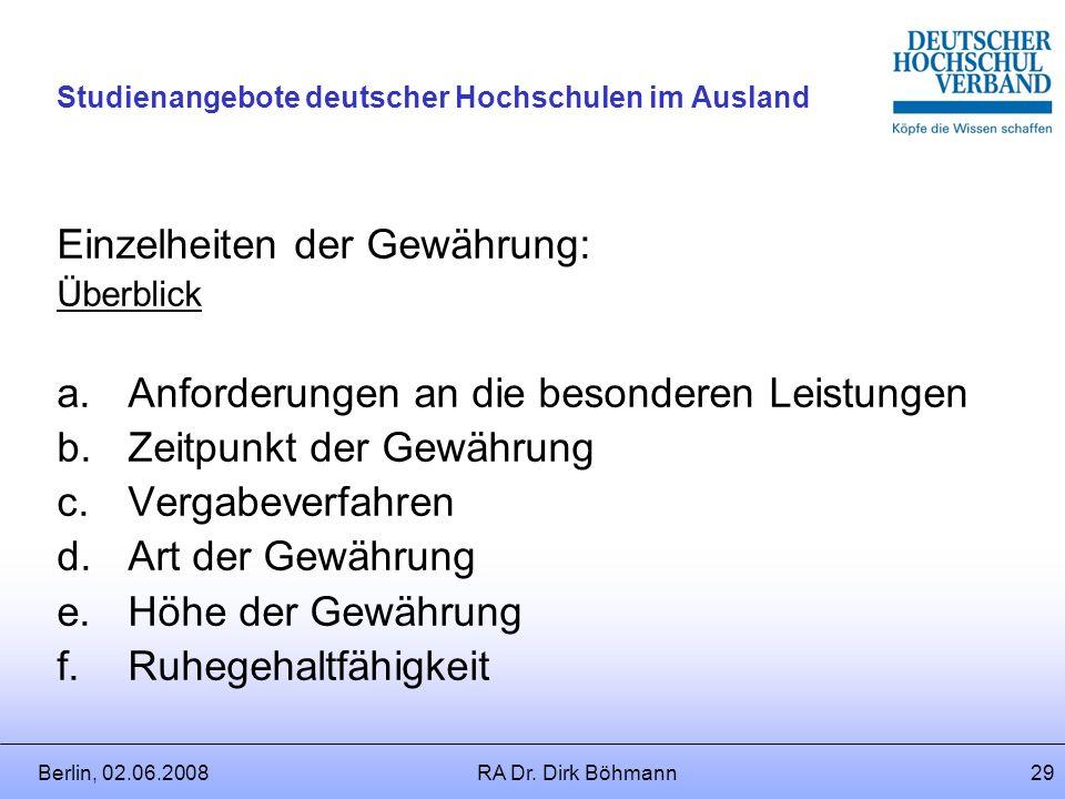 Berlin, 02.06.2008RA Dr. Dirk Böhmann28 Studienangebote deutscher Hochschulen im Ausland Besondere Leistungen in der Nachwuchsförderung: Initiativen u
