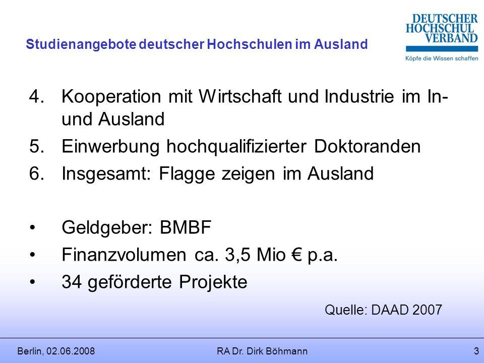 Berlin, 02.06.2008RA Dr. Dirk Böhmann2 Studienangebote deutscher Hochschulen im Ausland DAAD-Programm seit 2001 Programmziele: 1.Verstärkte Positionie