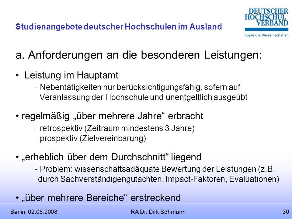 Berlin, 02.06.2008RA Dr. Dirk Böhmann29 Studienangebote deutscher Hochschulen im Ausland Einzelheiten der Gewährung: Überblick a.Anforderungen an die
