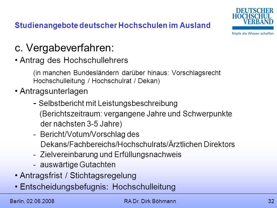 Berlin, 02.06.2008RA Dr. Dirk Böhmann31 Studienangebote deutscher Hochschulen im Ausland b. Zeitpunkt der Gewährung: Regel: Ablauf eines bestimmten Ze