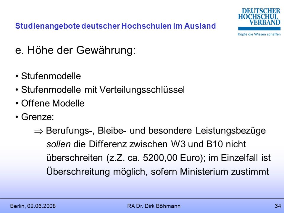 Berlin, 02.06.2008RA Dr. Dirk Böhmann33 Studienangebote deutscher Hochschulen im Ausland d. Art der Gewährung: Laufende Zahlung / Einmalzahlung Befris