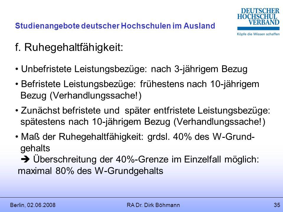Berlin, 02.06.2008RA Dr. Dirk Böhmann34 Studienangebote deutscher Hochschulen im Ausland e. Höhe der Gewährung: Stufenmodelle Stufenmodelle mit Vertei