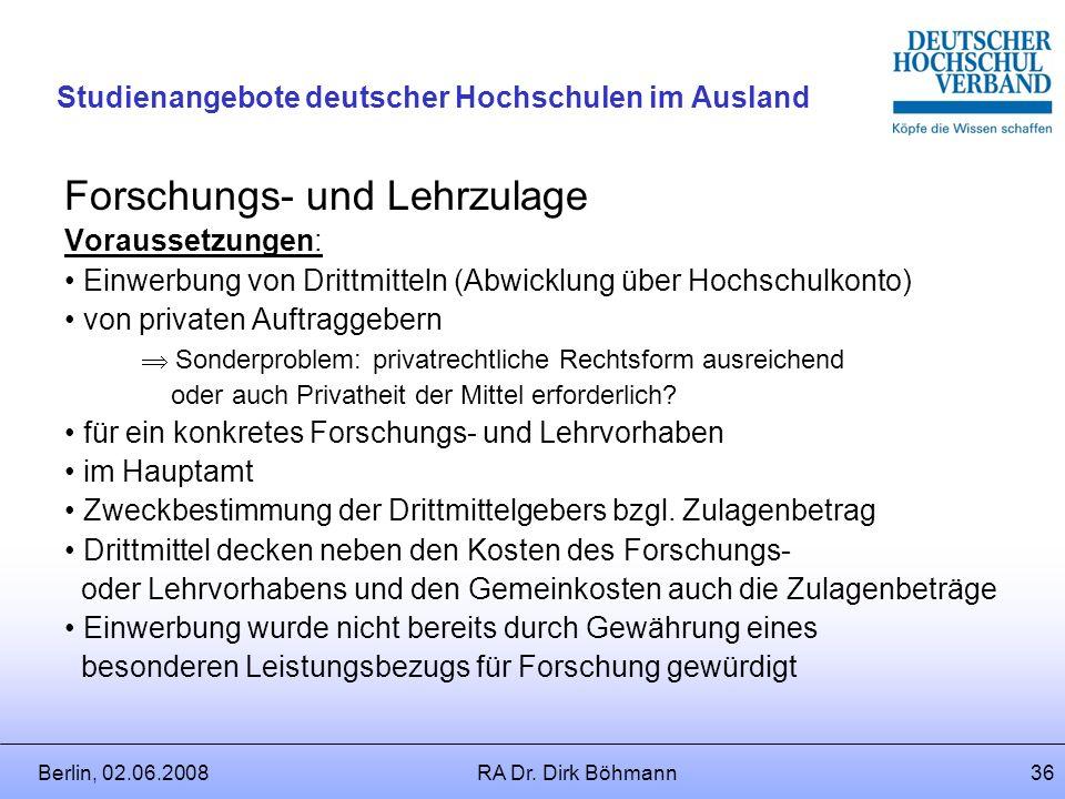Berlin, 02.06.2008RA Dr. Dirk Böhmann35 Studienangebote deutscher Hochschulen im Ausland f. Ruhegehaltfähigkeit: Unbefristete Leistungsbezüge: nach 3-