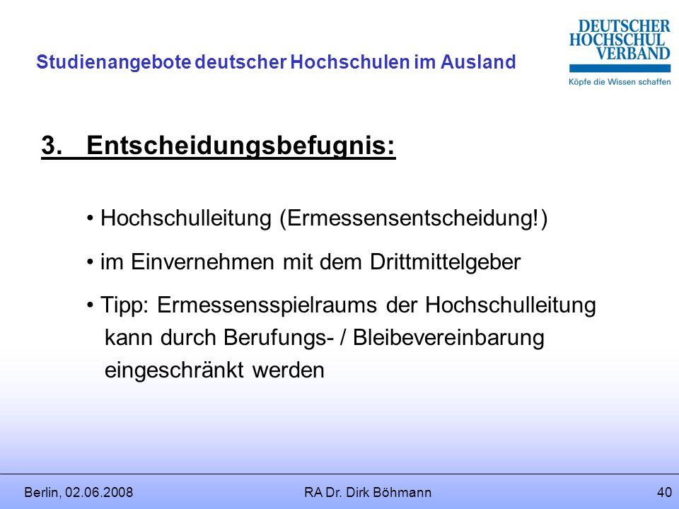 Berlin, 02.06.2008RA Dr. Dirk Böhmann39 Studienangebote deutscher Hochschulen im Ausland 2.Höhe der Gewährung: Grundsatz: Bis zu 100% des Jahresgrundg