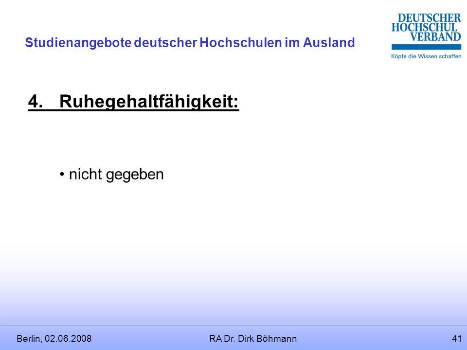Berlin, 02.06.2008RA Dr. Dirk Böhmann40 Studienangebote deutscher Hochschulen im Ausland 3.Entscheidungsbefugnis: Hochschulleitung (Ermessensentscheid