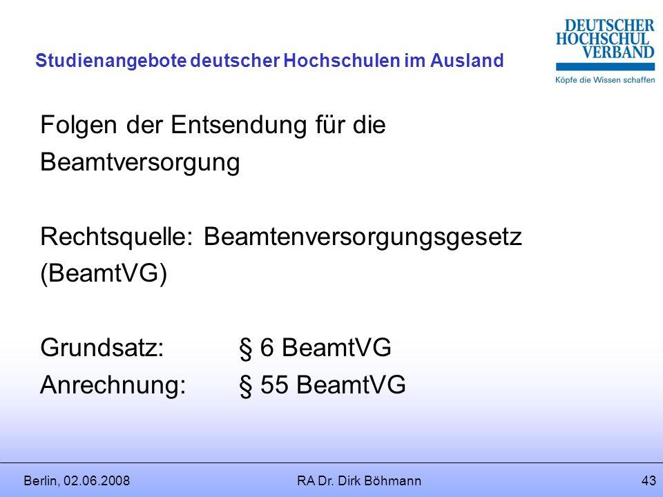Berlin, 02.06.2008RA Dr. Dirk Böhmann42 Studienangebote deutscher Hochschulen im Ausland Auswirkungen für die C-Besoldung Zusätzliche befristete oder