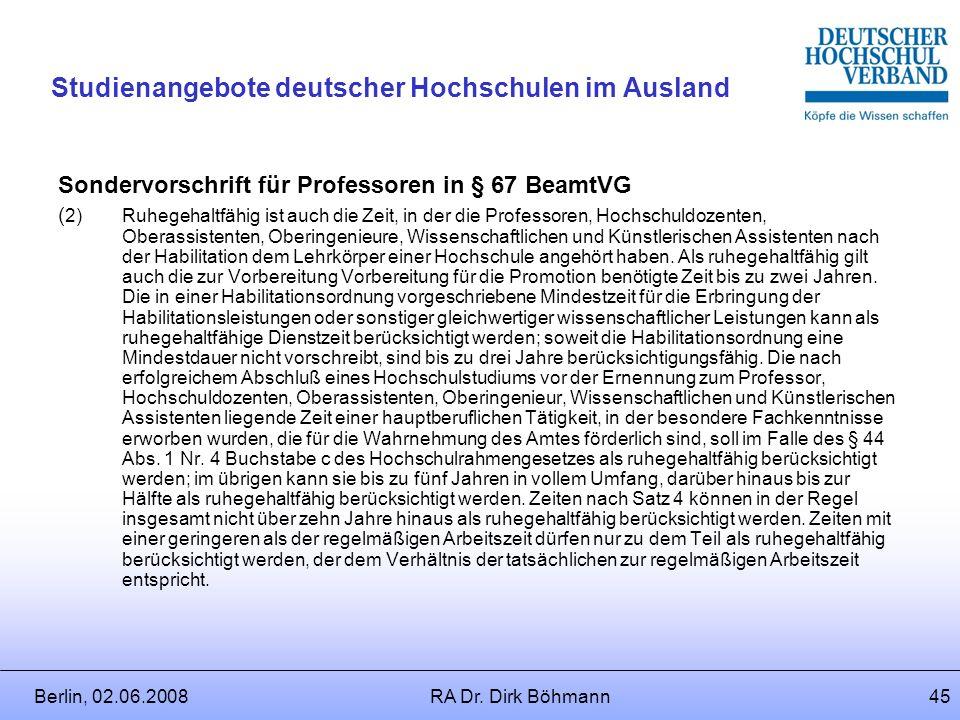 Berlin, 02.06.2008RA Dr. Dirk Böhmann44 Studienangebote deutscher Hochschulen im Ausland § 6 Regelmäßige ruhegehaltfähige Dienstzeit (1)Ruhegehaltfähi