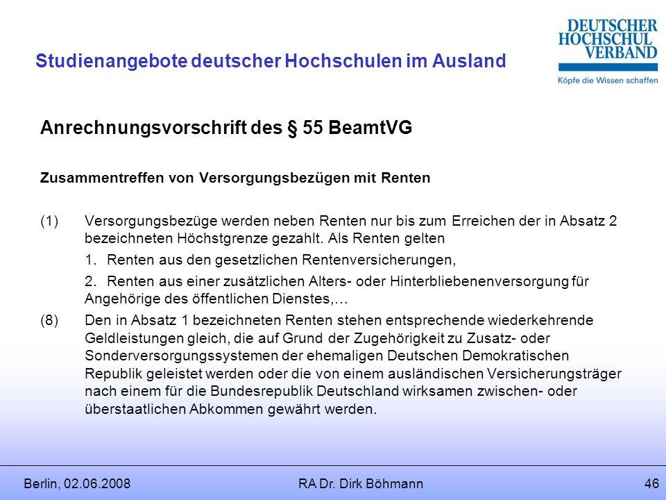 Berlin, 02.06.2008RA Dr. Dirk Böhmann45 Studienangebote deutscher Hochschulen im Ausland Sondervorschrift für Professoren in § 67 BeamtVG ( 2)Ruhegeha