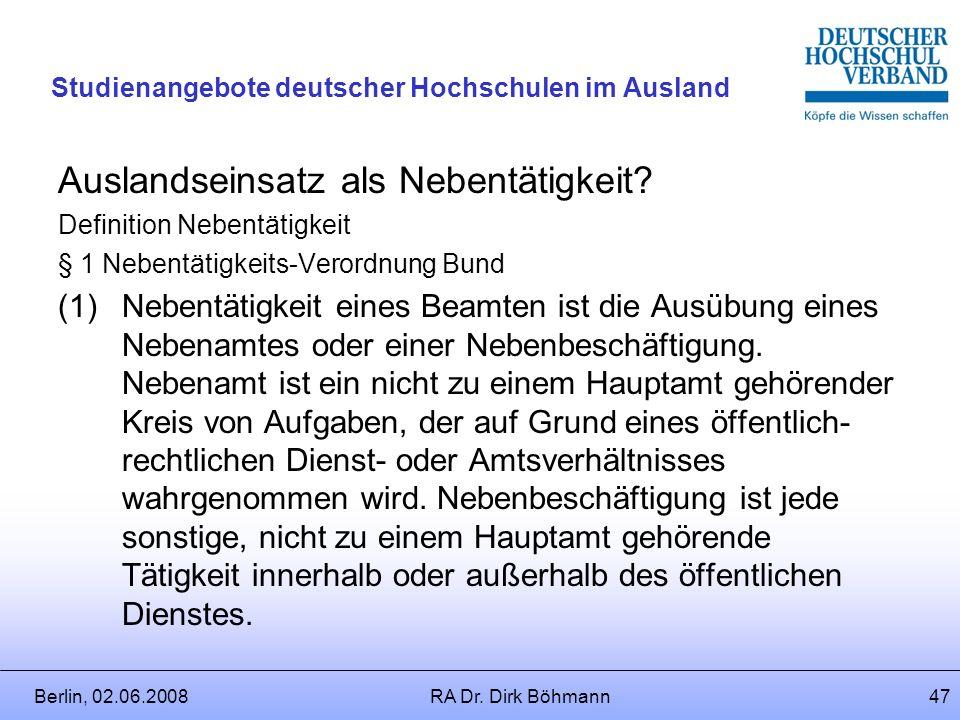 Berlin, 02.06.2008RA Dr. Dirk Böhmann46 Studienangebote deutscher Hochschulen im Ausland Anrechnungsvorschrift des § 55 BeamtVG Zusammentreffen von Ve