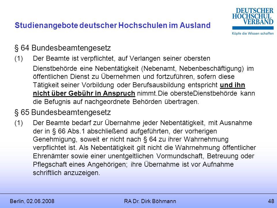 Berlin, 02.06.2008RA Dr. Dirk Böhmann47 Studienangebote deutscher Hochschulen im Ausland Auslandseinsatz als Nebentätigkeit? Definition Nebentätigkeit
