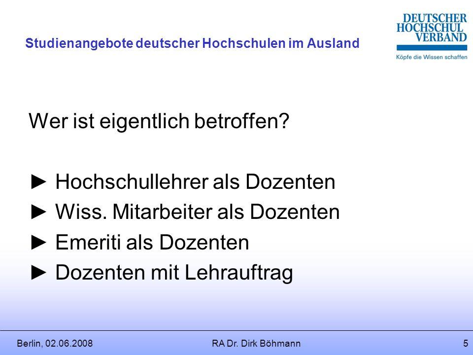 Berlin, 02.06.2008RA Dr. Dirk Böhmann4 Studienangebote deutscher Hochschulen im Ausland Hauptzielregion: Asien (15 Projekte) Weiterhin: Osteuropa (5 P