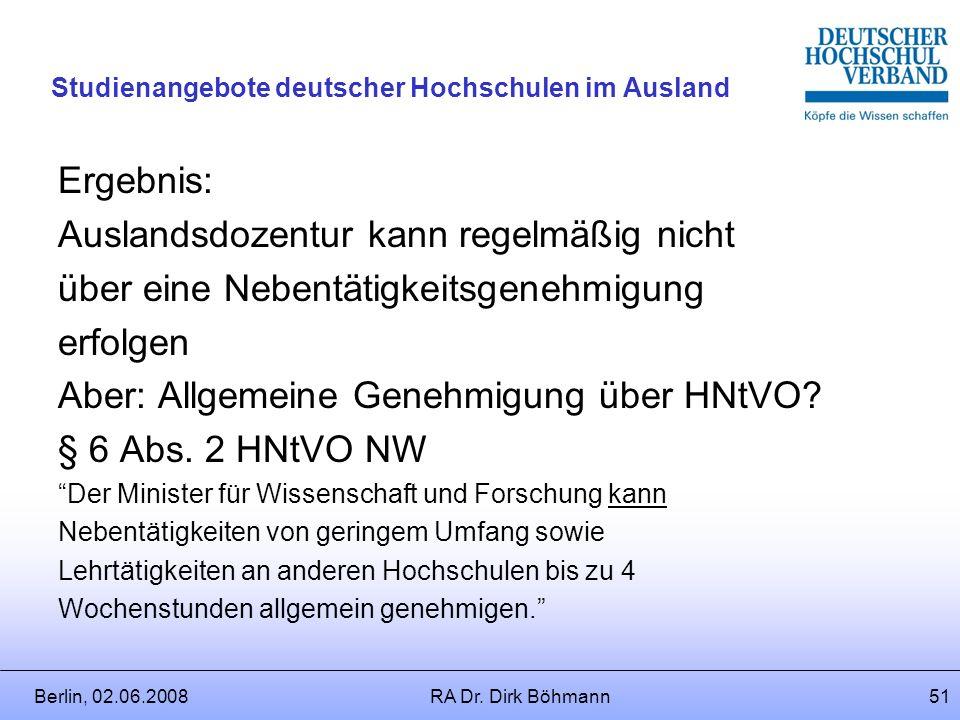 Berlin, 02.06.2008RA Dr. Dirk Böhmann50 Studienangebote deutscher Hochschulen im Ausland § 65 Bundesbeamtengesetz …Ein solcher Versagungsgrund liegt i