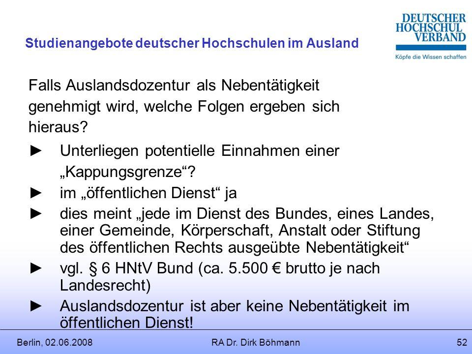 Berlin, 02.06.2008RA Dr. Dirk Böhmann51 Studienangebote deutscher Hochschulen im Ausland Ergebnis: Auslandsdozentur kann regelmäßig nicht über eine Ne