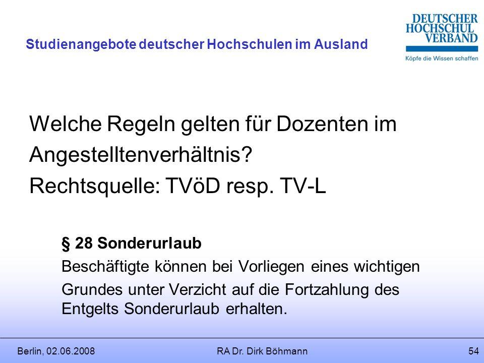 Berlin, 02.06.2008RA Dr. Dirk Böhmann53 Studienangebote deutscher Hochschulen im Ausland Folge: Einnahmen aus einer Auslandsdozentur unterliegen keine