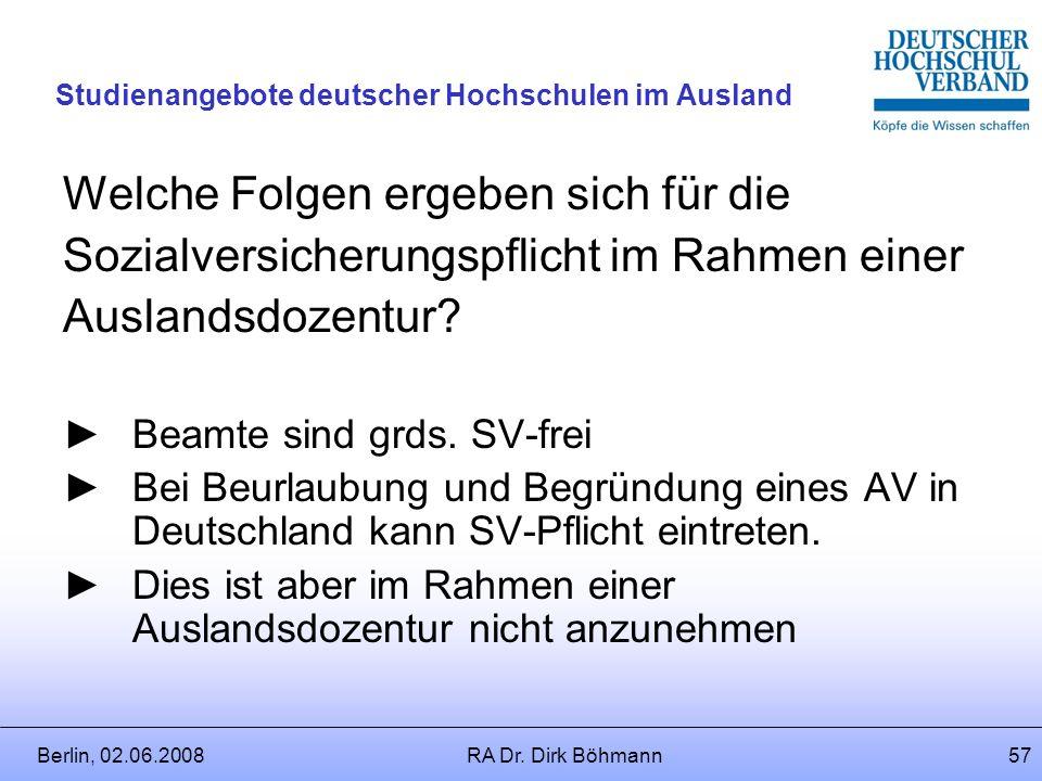 Berlin, 02.06.2008RA Dr. Dirk Böhmann56 Studienangebote deutscher Hochschulen im Ausland Verweisungen auf das jeweils gültige Beamtenrecht des Landes