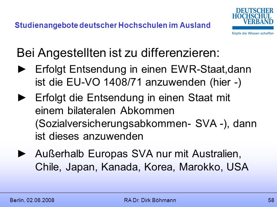Berlin, 02.06.2008RA Dr. Dirk Böhmann57 Studienangebote deutscher Hochschulen im Ausland Welche Folgen ergeben sich für die Sozialversicherungspflicht