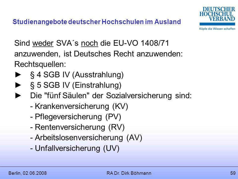 Berlin, 02.06.2008RA Dr. Dirk Böhmann58 Studienangebote deutscher Hochschulen im Ausland Bei Angestellten ist zu differenzieren: Erfolgt Entsendung in
