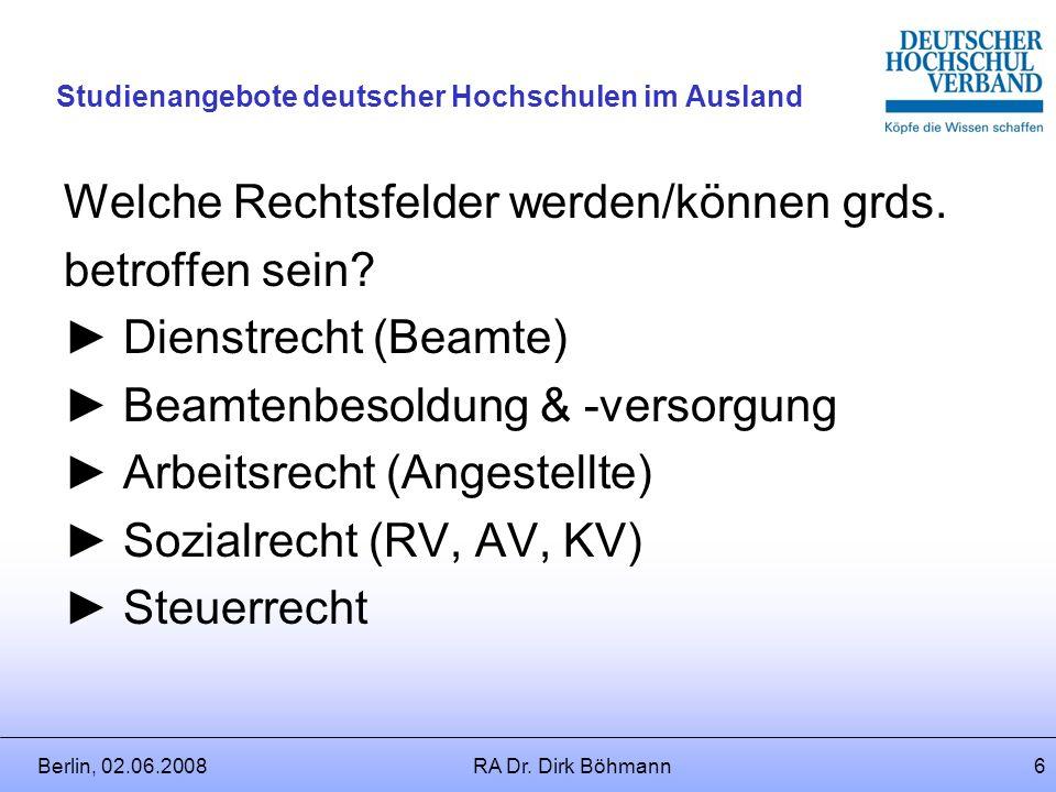 Berlin, 02.06.2008RA Dr. Dirk Böhmann5 Studienangebote deutscher Hochschulen im Ausland Wer ist eigentlich betroffen? Hochschullehrer als Dozenten Wis