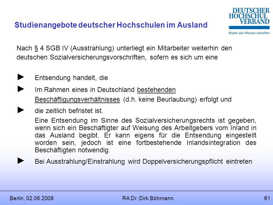 Berlin, 02.06.2008RA Dr. Dirk Böhmann60 Studienangebote deutscher Hochschulen im Ausland Grundsatz: Territorialprinzip: Grundsätzlich gelten die Sozia