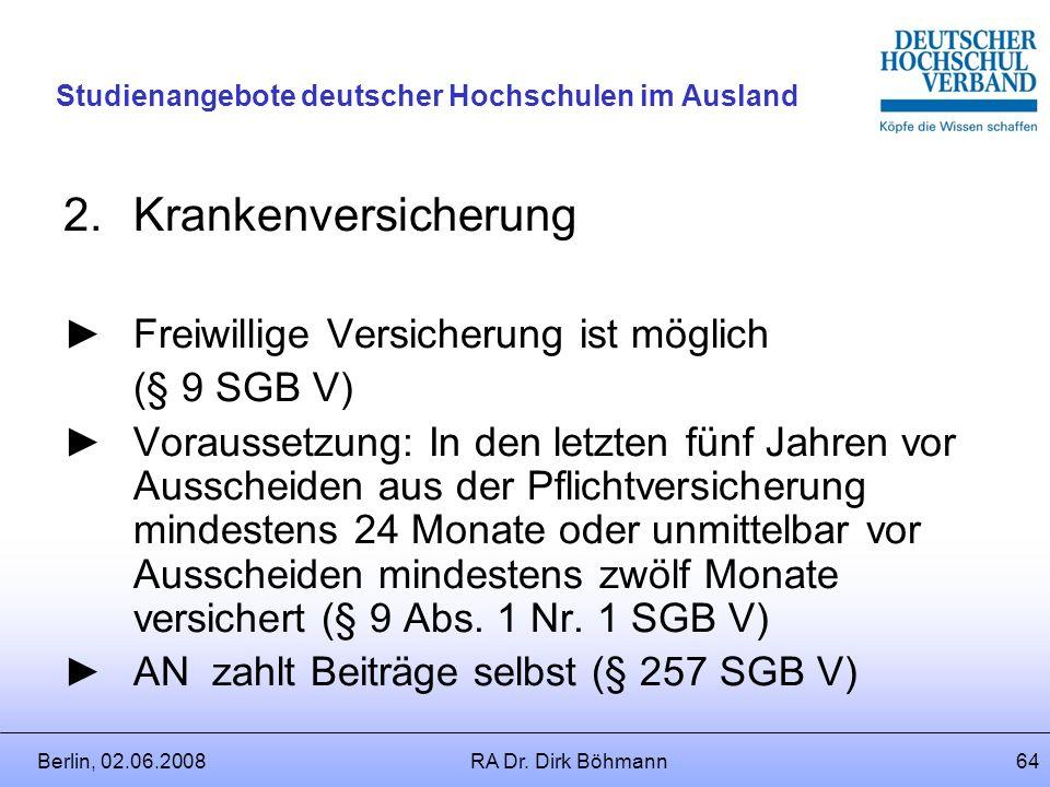Berlin, 02.06.2008RA Dr. Dirk Böhmann63 Studienangebote deutscher Hochschulen im Ausland 1.Rentenversicherung Bei zeitlicher Begrenzung der Entsendung