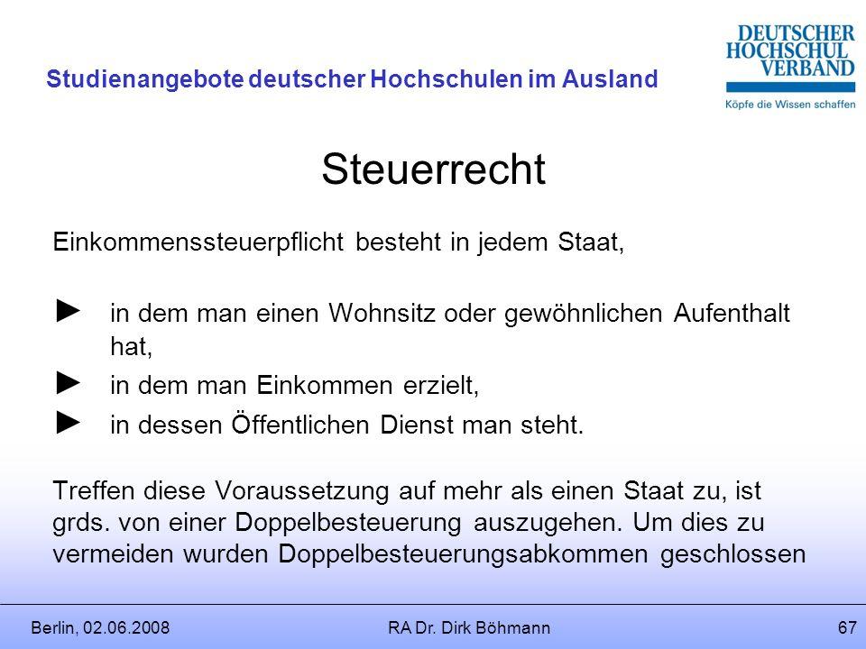 Berlin, 02.06.2008RA Dr. Dirk Böhmann66 Studienangebote deutscher Hochschulen im Ausland 4.Unfall-/Arbeitslosenversicherung Freiwillige Weiterversiche