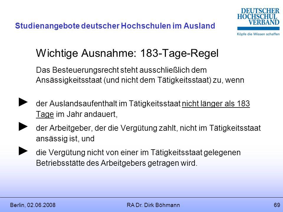 Berlin, 02.06.2008RA Dr. Dirk Böhmann68 Studienangebote deutscher Hochschulen im Ausland Steuerrecht Grundsatz: Tätigkeitsprinzip Grundsätzlich steht