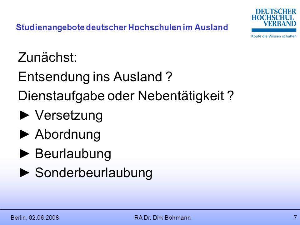 Berlin, 02.06.2008RA Dr. Dirk Böhmann6 Studienangebote deutscher Hochschulen im Ausland Welche Rechtsfelder werden/können grds. betroffen sein? Dienst