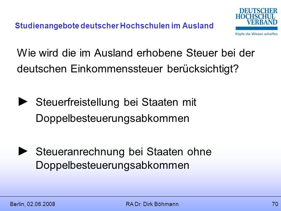 Berlin, 02.06.2008RA Dr. Dirk Böhmann69 Studienangebote deutscher Hochschulen im Ausland Wichtige Ausnahme: 183-Tage-Regel Das Besteuerungsrecht steht