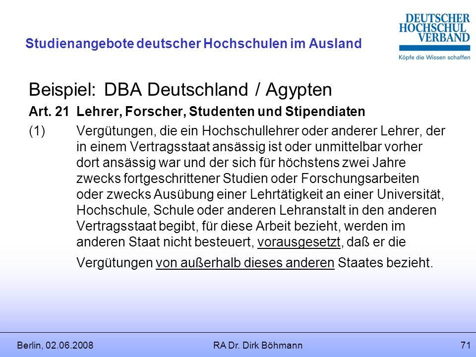 Berlin, 02.06.2008RA Dr. Dirk Böhmann70 Studienangebote deutscher Hochschulen im Ausland Wie wird die im Ausland erhobene Steuer bei der deutschen Ein