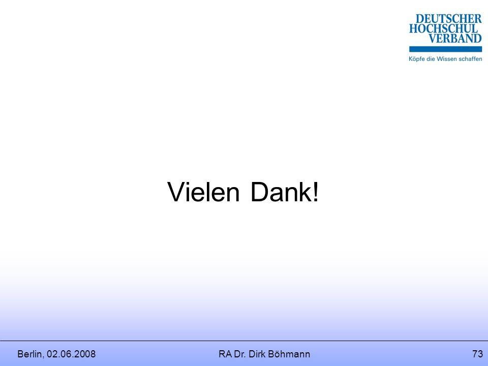 Berlin, 02.06.2008RA Dr. Dirk Böhmann72 Studienangebote deutscher Hochschulen im Ausland Ergebnis: 1.Beamtenrecht und Arbeitsrecht besitzen durchaus f