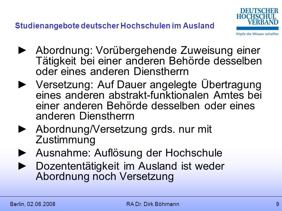 Berlin, 02.06.2008RA Dr. Dirk Böhmann8 Studienangebote deutscher Hochschulen im Ausland § 43 HRG Dienstliche Aufgaben der Hochschullehrerinnen und Hoc