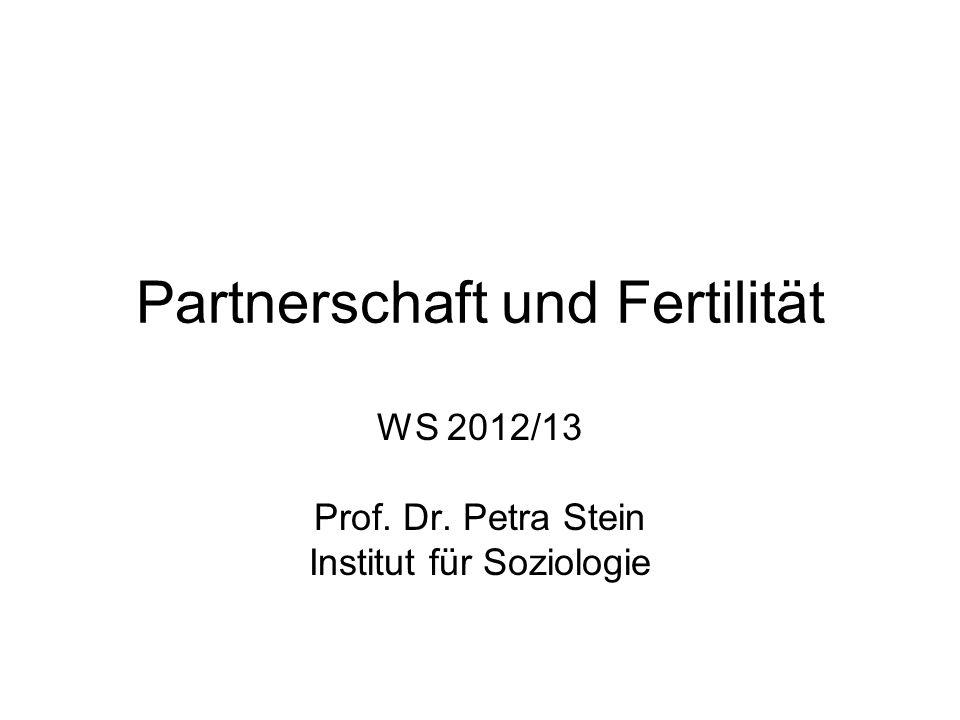 Partnerschaft und Fertilität WS 2012/13 Prof. Dr. Petra Stein Institut für Soziologie
